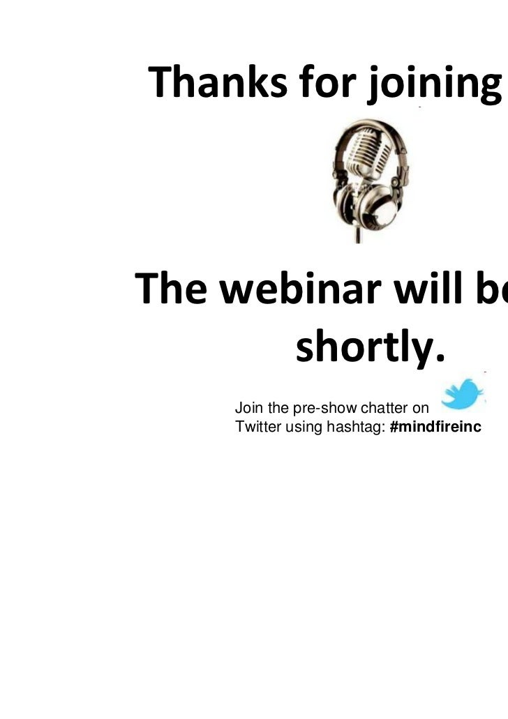 Thanks for joining us.The webinar will begin       shortly.    Join the pre-show chatter on    Twitter using hashtag: #min...