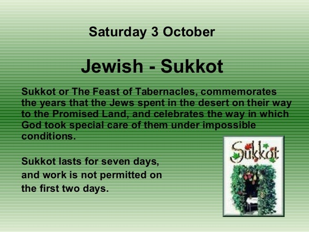 Sukkot or The Feast of Tabernacles, commemoratesthe years that the Jews spent in the desert on their wayto the Promised La...