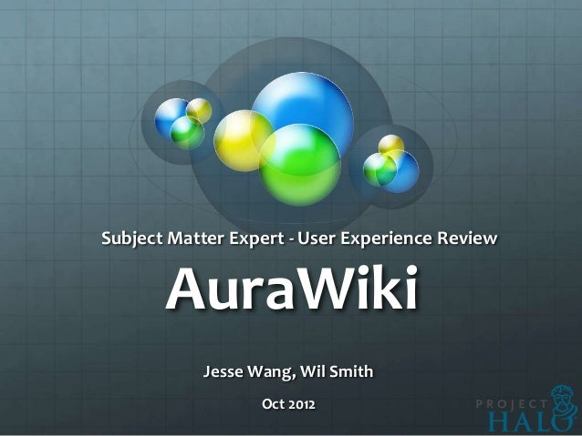 Subject Matter Expert - User Experience Review       AuraWiki           Jesse Wang, Wil Smith                  Oct 2012