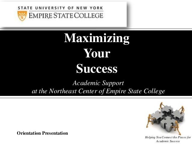 Maximizing Your Success Academic Support at the Northeast Center of Empire State College  Orientation Presentation Helping...