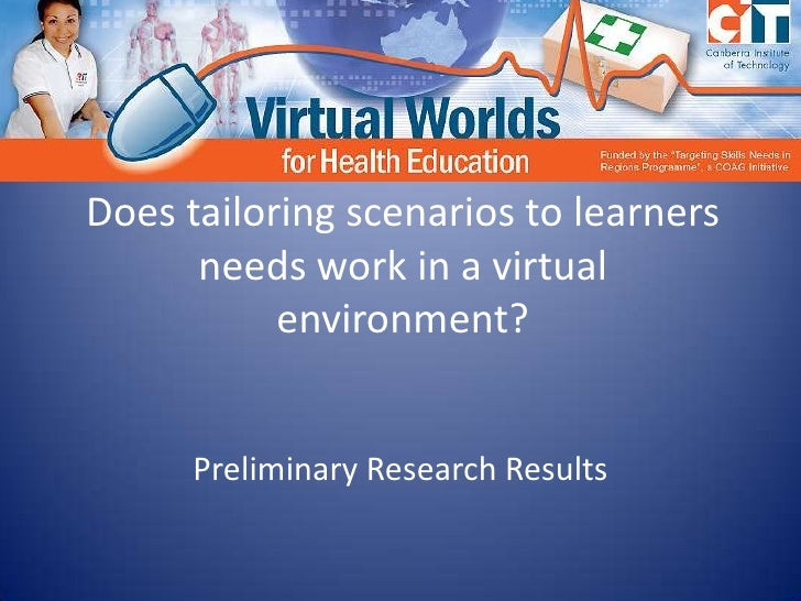 Does tailoring scenarios to learners needs work in a virtual environment?<br />Preliminary Research Results<br />