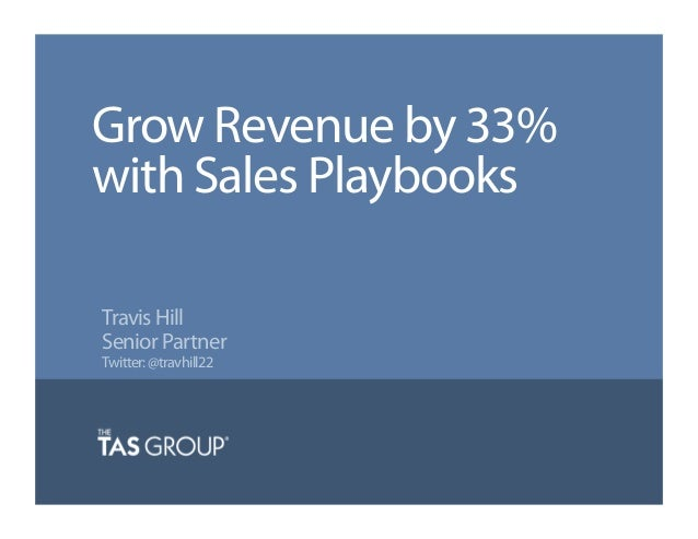 Grow Revenue by 33% with Sales Playbooks Travis Hill Senior Partner Twitter: @travhill22