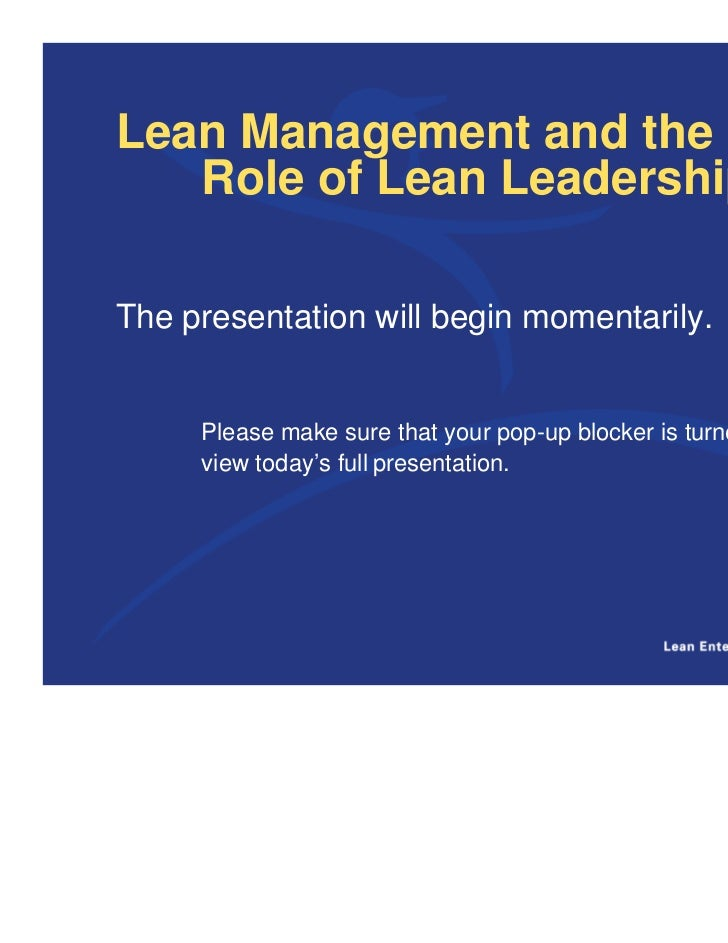 Lean Management and the   Role of Lean LeadershipThe presentation will begin momentarily.     Please make sure that your p...