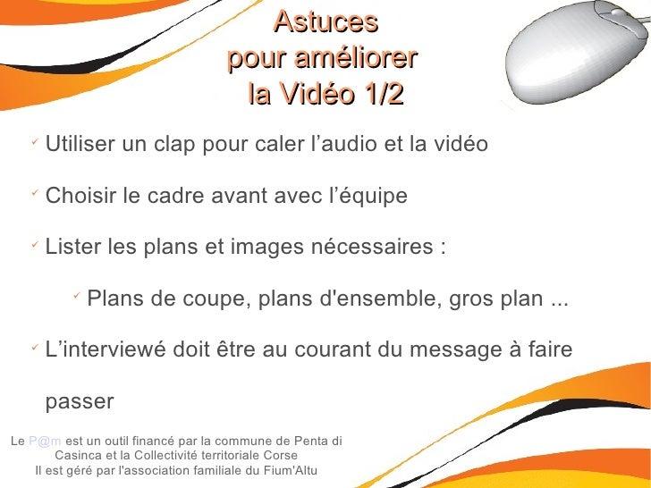 Astuces pour améliorer  la Vidéo 1/2 Le  [email_address]  est un outil financé par la commune de Penta di Casinca et la Co...