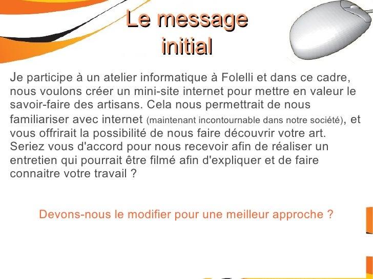 Le message initial J e participe à un atelier informatique à Folelli et dans ce cadre, nous voulons créer un mini-site int...