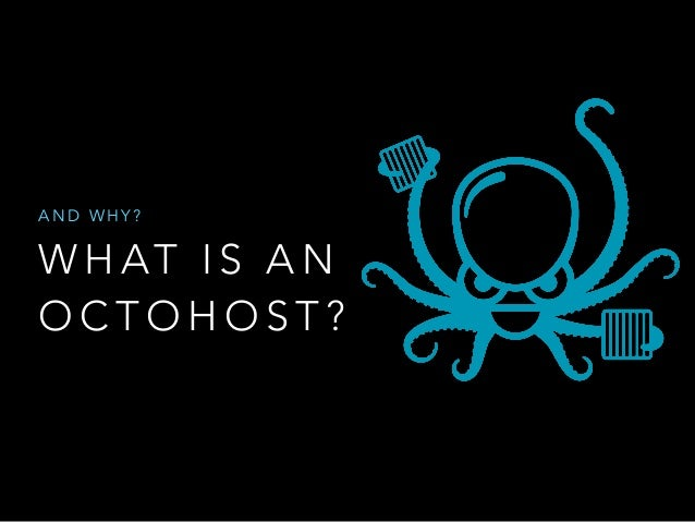 AND WHY?  WHAT I S A N  OCTOHOST?
