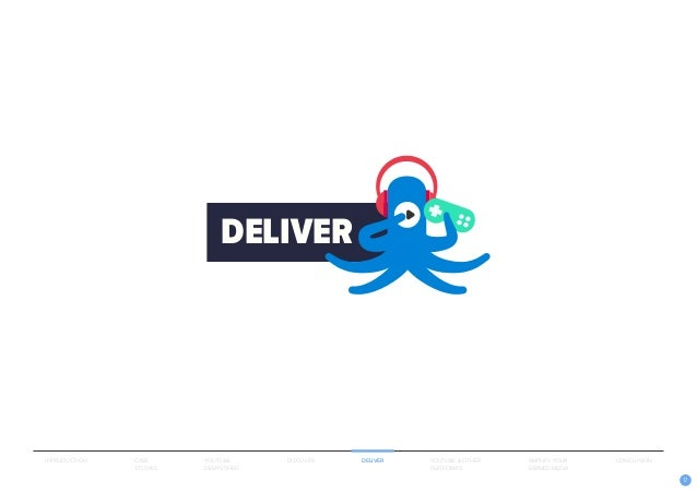 17 DELIVER INTRODUCTION CASE STUDIES YOUTUBE DEMYSTIFIED DISCOVER DELIVER AMPLIFY YOUR EARNED MEDIA YOUTUBE & OTHER PLATFO...