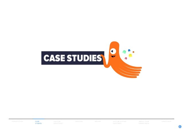 6 CASE STUDIES INTRODUCTION CASE STUDIES YOUTUBE DEMYSTIFIED DISCOVER DELIVER AMPLIFY YOUR EARNED MEDIA YOUTUBE & OTHER PL...