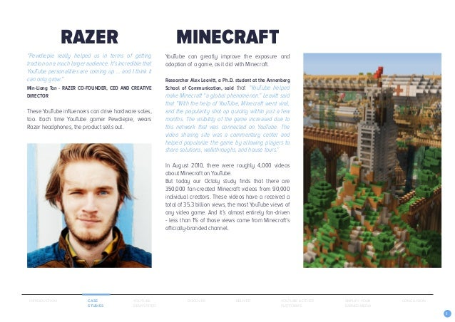 8 YouTube can greatly improve the exposure and adoption of a game, as it did with Minecraft. Researcher Alex Leavitt, a Ph...