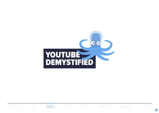 9 YOUTUBE DEMYSTIFIED INTRODUCTION CASE STUDIES YOUTUBE DEMYSTIFIED DISCOVER DELIVER AMPLIFY YOUR EARNED MEDIA YOUTUBE & O...