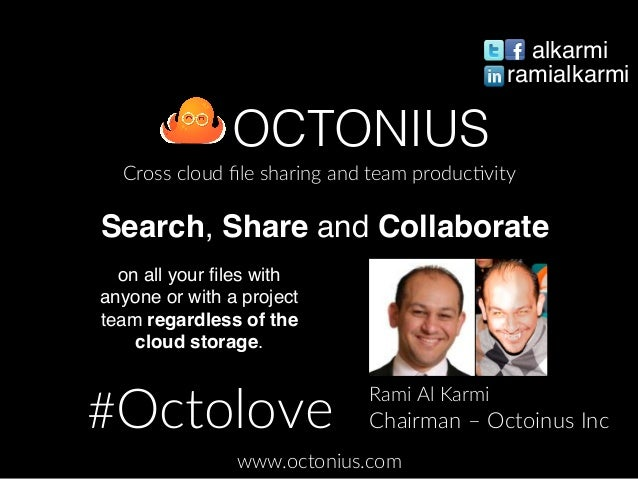 OCTONIUS! Cross  cloud  file  sharing  and  team  produc4vity   www.octonius.com   Rami  Al  Karmi   Chairman  –  Octoinus ...