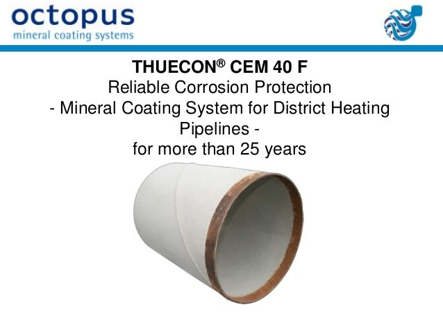 THUECON® CEM 40 F       Reliable Corrosion Protection- Mineral Coating System for District Heating                 Pipelin...