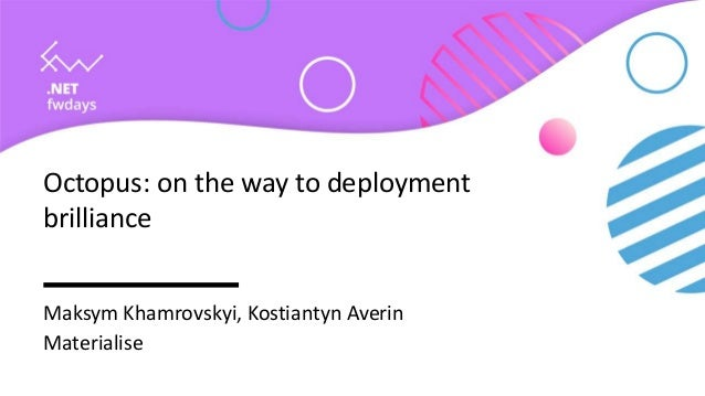 Octopus: on the way to deployment brilliance Maksym Khamrovskyi, Kostiantyn Averin Materialise