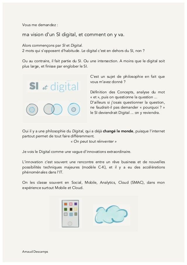 Arnaud Descamps Vous me demandez : ma vision d'un SI digital, et comment on y va. Alors commençons par SI et Digital. 2 mo...