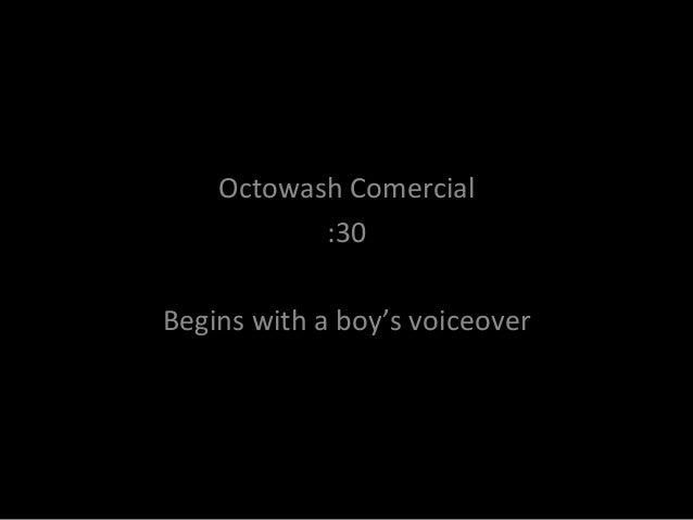 Octowash  Comercial   :30      Begins  with  a  boy's  voiceover