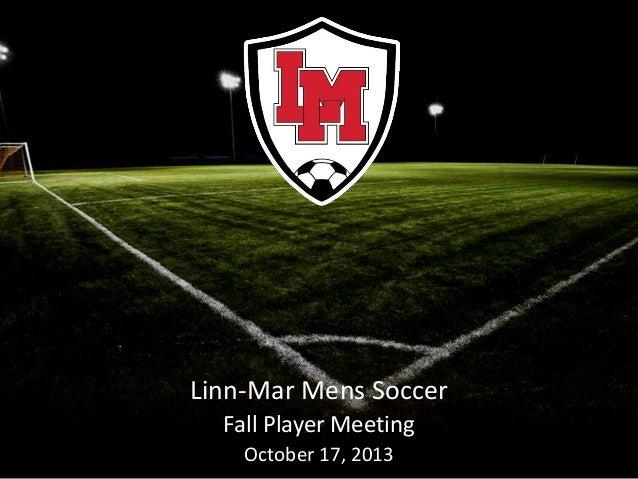 Linn-Mar Mens Soccer Fall Player Meeting October 17, 2013