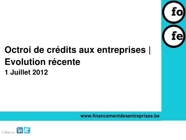 Octroi de crédits aux entreprises |Evolution récente1 Juillet 2012                  www.financementdesentreprises.be