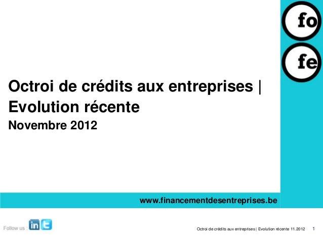 Octroi de crédits aux entreprises |Evolution récenteNovembre 2012                  www.financementdesentreprises.be       ...