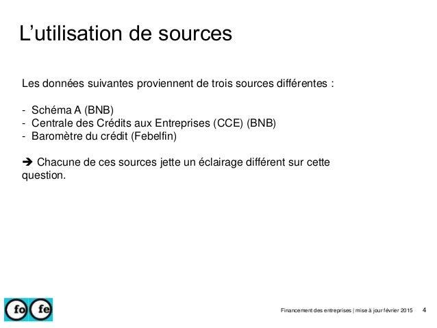 L'utilisation de sources Financement des entreprises | mise à jour février 2015 4 Les données suivantes proviennent de tro...