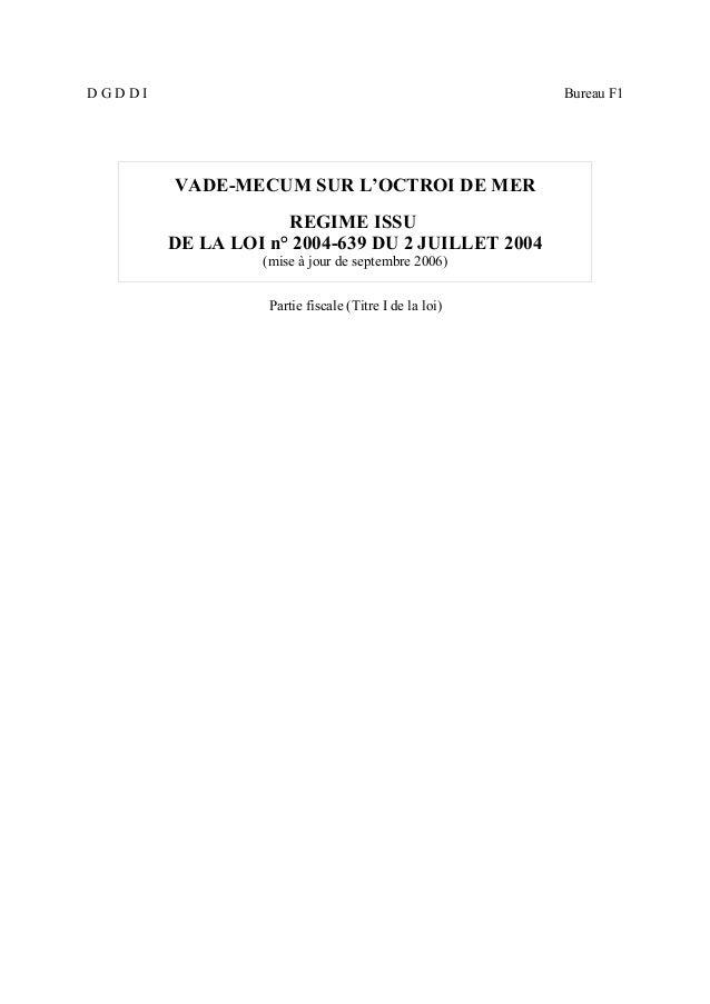 D G D D I Bureau F1 VADE-MECUM SUR L'OCTROI DE MER REGIME ISSU DE LA LOI n° 2004-639 DU 2 JUILLET 2004 (mise à jour de sep...