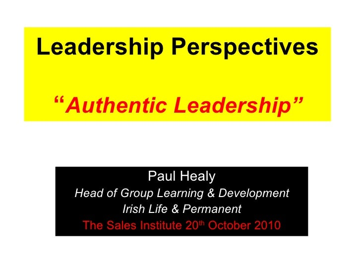 "Leadership Perspectives ""Authentic Leadership""               Paul Healy   Head of Group Learning & Development           I..."