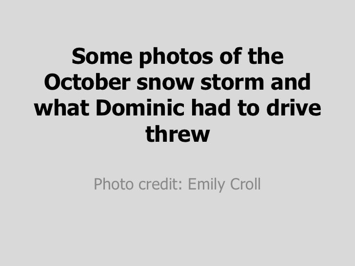Some photos of the October snow storm andwhat Dominic had to drive          threw     Photo credit: Emily Croll
