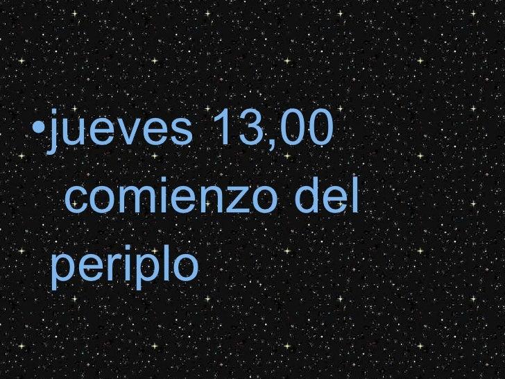 <ul><li>jueves 13,00  comienzo del periplo </li></ul>