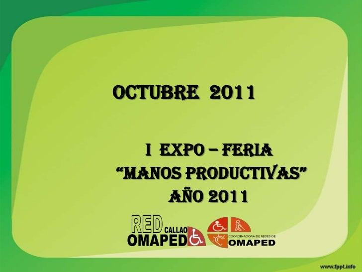 """OCTUBRE 2011   I EXPO – FERIA""""MANOS PRODUCTIVAS""""      AÑO 2011"""