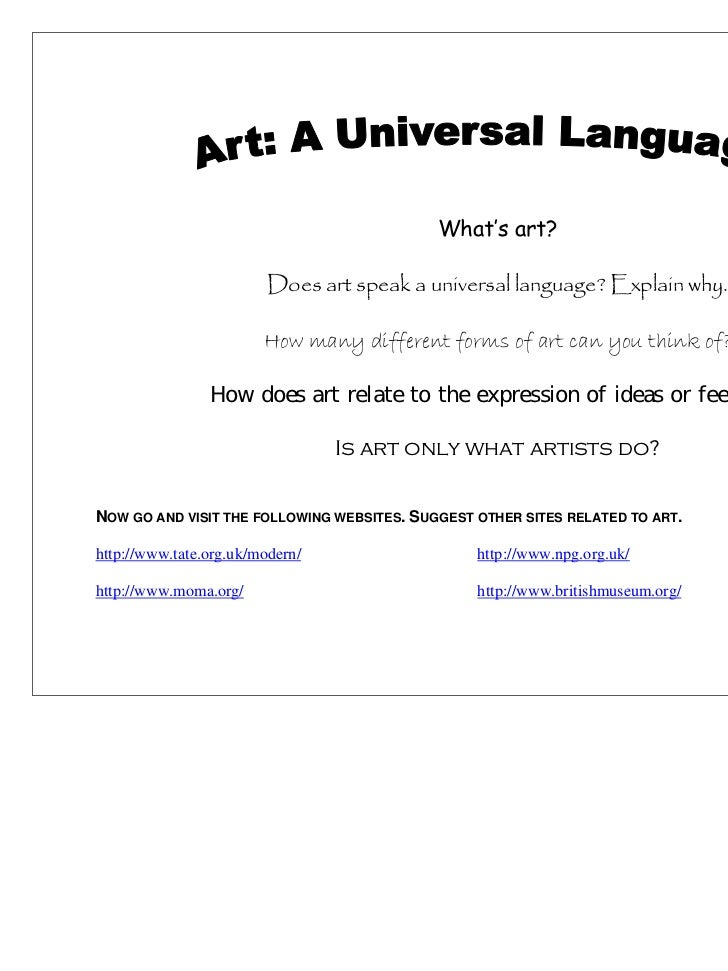 What's art?                         Does art speak a universal language? Explain why.                        How many diff...