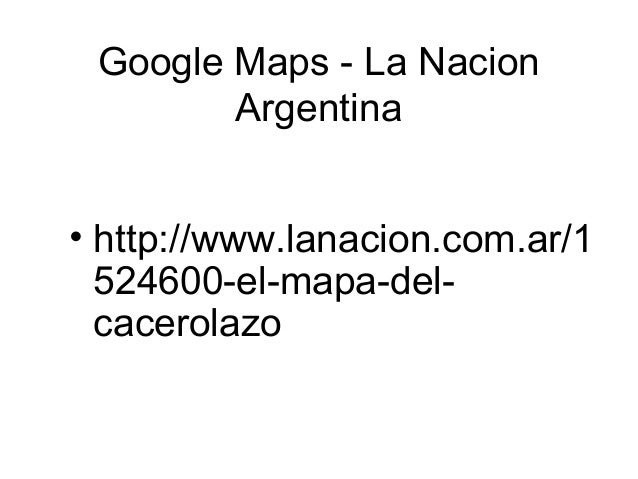 Google Maps - La Nacion Argentina • http://www.lanacion.com.ar/1 524600-el-mapa-delcacerolazo