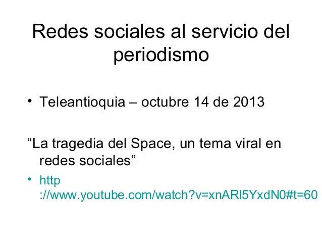 """Redes sociales al servicio del periodismo • Teleantioquia – octubre 14 de 2013 """"La tragedia del Space, un tema viral en re..."""