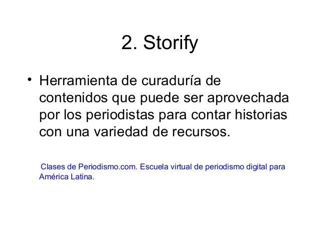 2. Storify • Herramienta de curaduría de contenidos que puede ser aprovechada por los periodistas para contar historias co...