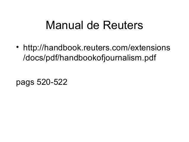 Manual de Reuters • http://handbook.reuters.com/extensions /docs/pdf/handbookofjournalism.pdf pags 520-522