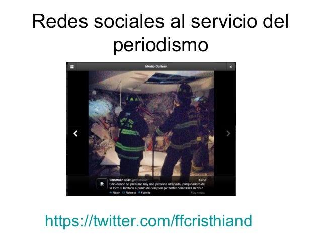 Redes sociales al servicio del periodismo  https://twitter.com/ffcristhiand