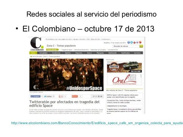 Redes sociales al servicio del periodismo  • El Colombiano – octubre 17 de 2013  http://www.elcolombiano.com/BancoConocimi...