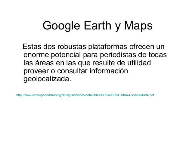 Google Earth y Maps Estas dos robustas plataformas ofrecen un enorme potencial para periodistas de todas las áreas en las ...