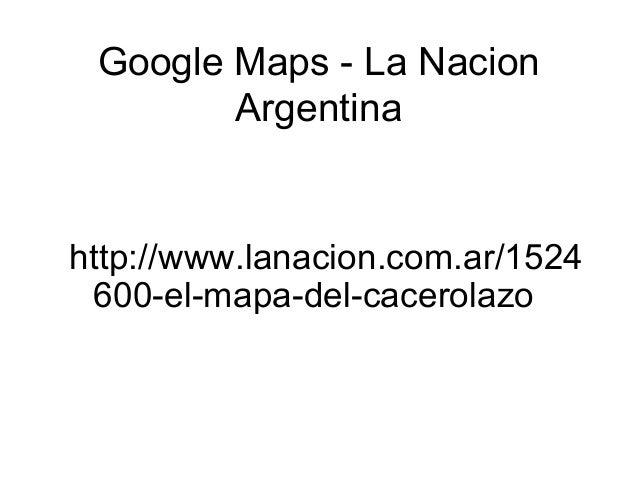 Google Maps - La Nacion Argentina  http://www.lanacion.com.ar/1524 600-el-mapa-del-cacerolazo