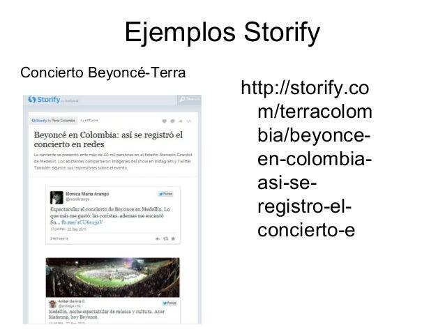 Ejemplos Storify Concierto Beyoncé-Terra  http://storify.co m/terracolom bia/beyonceen-colombiaasi-seregistro-elconcierto-...