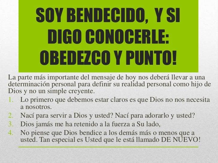 SOY BENDECIDO, Y SI          DIGO CONOCERLE:         OBEDEZCO Y PUNTO!La parte más importante del mensaje de hoy nos deber...
