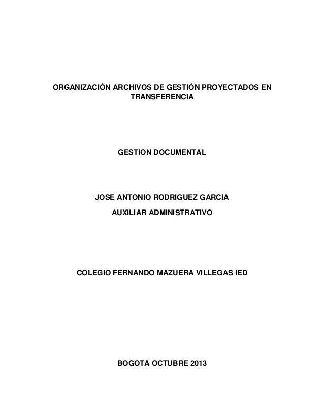 ORGANIZACIÓN ARCHIVOS DE GESTIÓN PROYECTADOS EN TRANSFERENCIA GESTION DOCUMENTAL JOSE ANTONIO RODRIGUEZ GARCIA AUXILIAR AD...