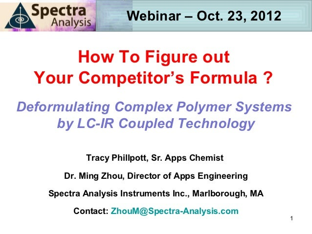 Webinar – Oct. 23, 2012       How To Figure out  Your Competitor's Formula ?Deformulating Complex Polymer Systems     by L...
