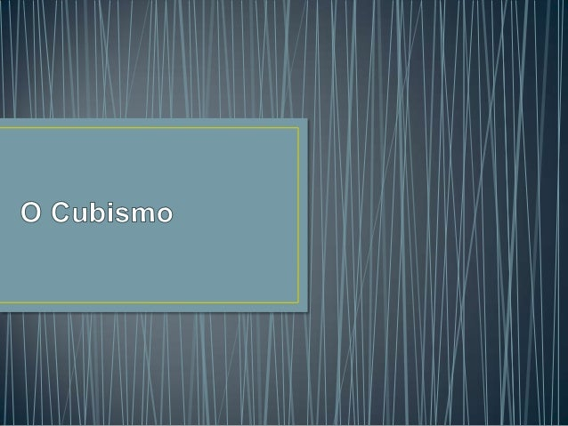 • Cubismo é um movimento artístico que surgiu no século  XX, nas artes plásticas, tendo se expandido para a  literatura e ...