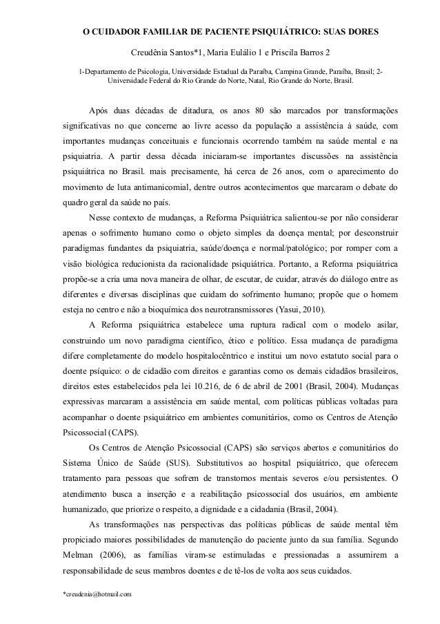 O CUIDADOR FAMILIAR DE PACIENTE PSIQUIÁTRICO: SUAS DORES Creudênia Santos*1, Maria Eulálio 1 e Priscila Barros 2 1-Departa...