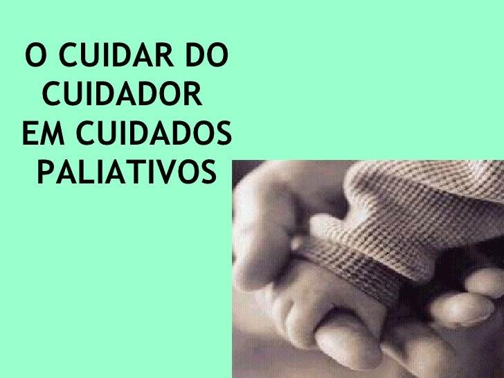 O CUIDAR DO CUIDADOR  EM CUIDADOS PALIATIVOS