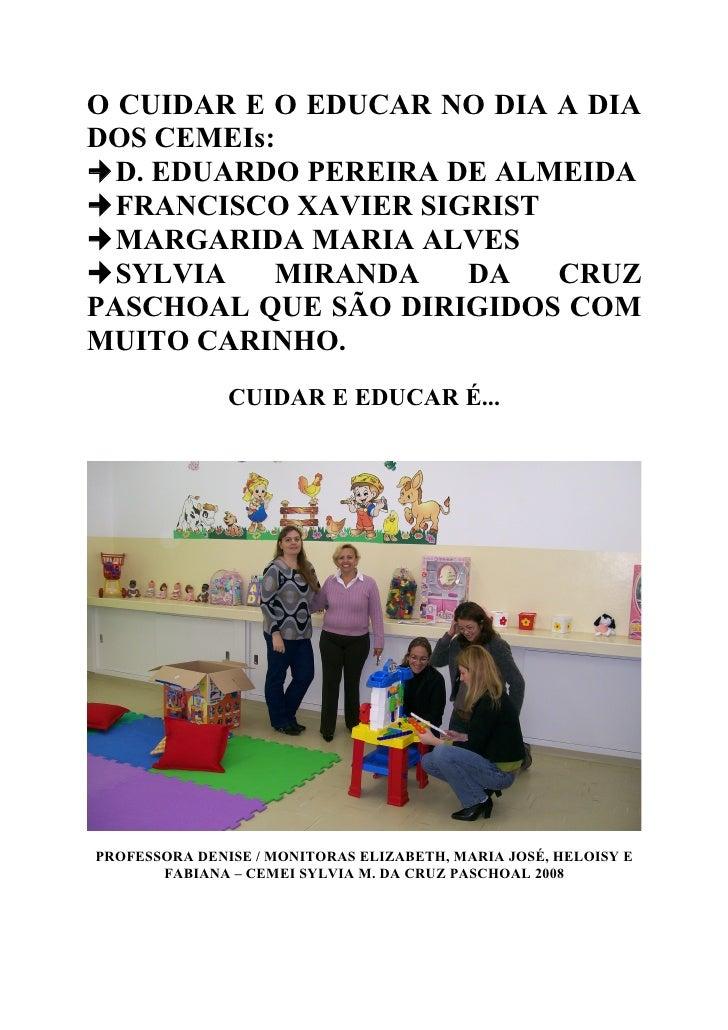 O CUIDAR E O EDUCAR NO DIA A DIA DOS CEMEIs: D. EDUARDO PEREIRA DE ALMEIDA FRANCISCO XAVIER SIGRIST MARGARIDA MARIA ALV...