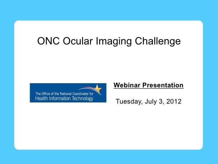 ONC Ocular Imaging Challenge              Webinar Presentation               Tuesday, July 3, 2012