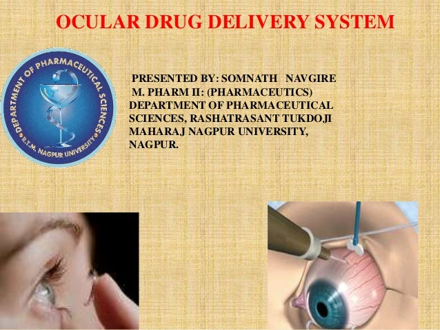 OCULAR DRUG DELIVERY SYSTEM PRESENTED BY: SOMNATH NAVGIRE M. PHARM II: (PHARMACEUTICS) DEPARTMENT OF PHARMACEUTICAL SCIENC...