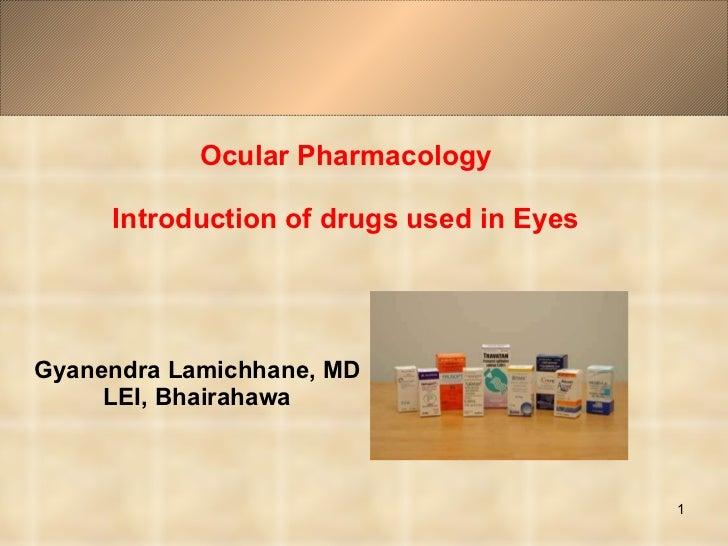 Ocular Pharmacology Introduction of drugs used in Eyes Gyanendra Lamichhane, MD LEI, Bhairahawa