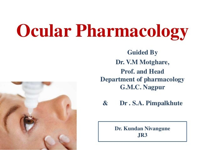 Ocular Pharmacology  Guided By  Dr. V.M Motghare,  Prof. and Head  Department of pharmacology  G.M.C. Nagpur  & Dr . S.A. ...