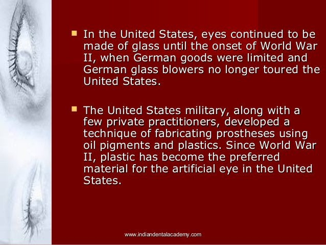   In the United States, eyes continued to be made of glass until the onset of World War II, when German goods were limite...